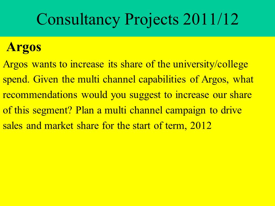 Consultancy Projects 2011/12 Argos Argos wants to increase its share of the university/college spend.