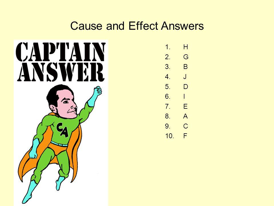 Cause and Effect Answers 1.H 2.G 3.B 4.J 5.D 6.I 7.E 8.A 9.C 10.F