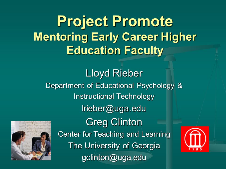Project Promote Mentoring Early Career Higher Education Faculty Lloyd Rieber Department of Educational Psychology & Instructional Technology lrieber@u