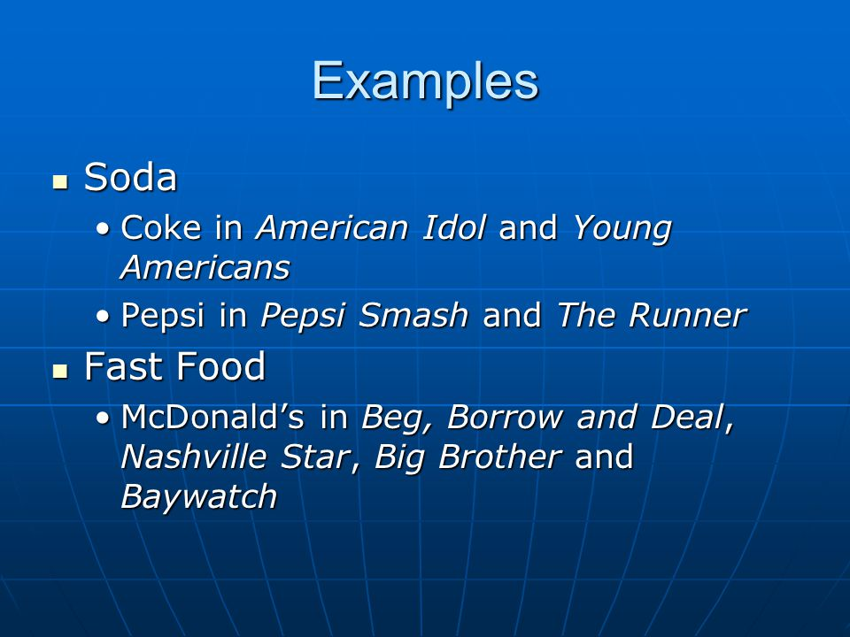 Examples Soda Soda Coke in American Idol and Young AmericansCoke in American Idol and Young Americans Pepsi in Pepsi Smash and The RunnerPepsi in Peps