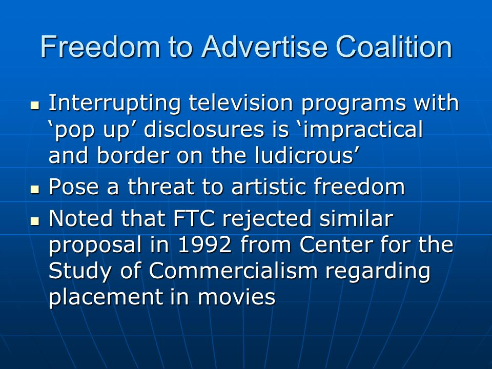 Freedom to Advertise Coalition Interrupting television programs with 'pop up' disclosures is 'impractical and border on the ludicrous' Interrupting te