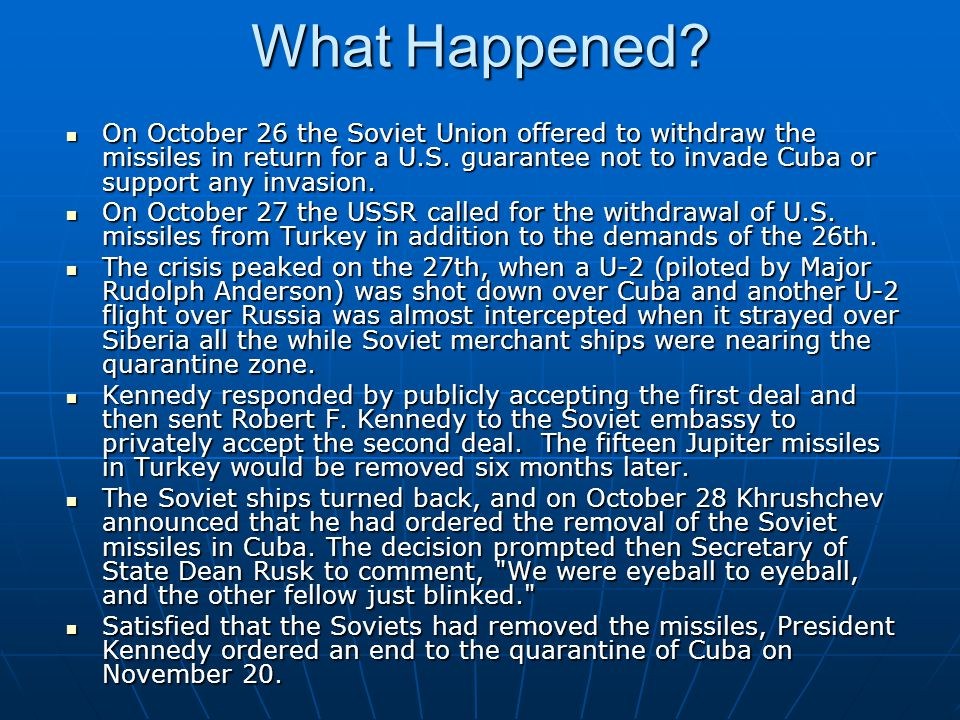 What Happened.On October 26 the Soviet Union offered to withdraw the missiles in return for a U.S.