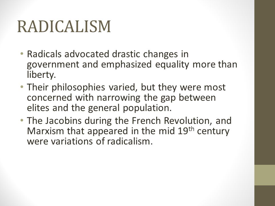 RADICALISM Radicals advocated drastic changes in government and emphasized equality more than liberty.