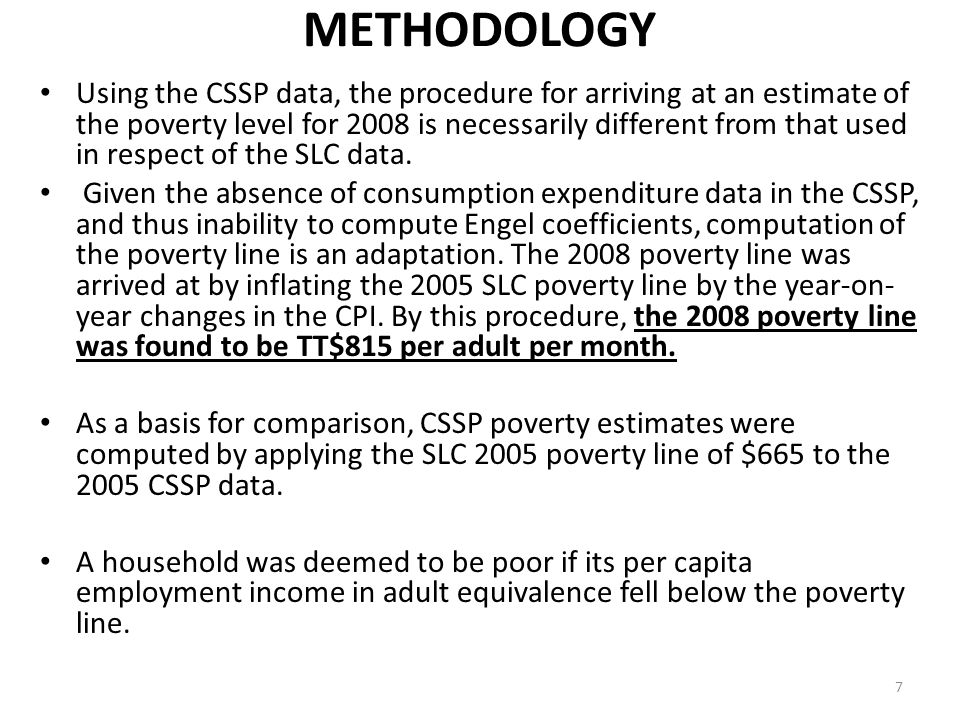 METHODOLOGY Using the CSSP data, the procedure for arriving at an estimate of the poverty level for 2008 is necessarily different from that used in re