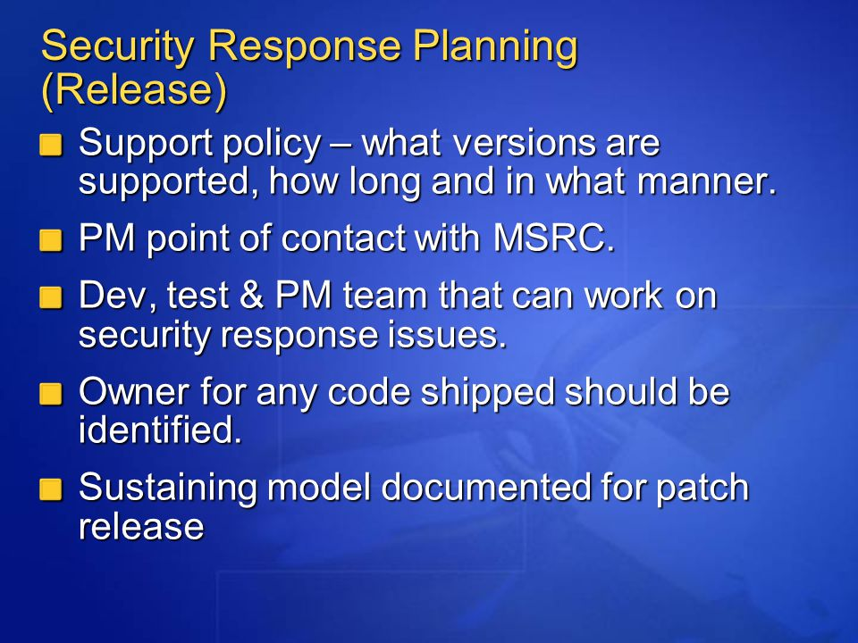 Security Response Planning (Release) Support policy – what versions are supported, how long and in what manner.