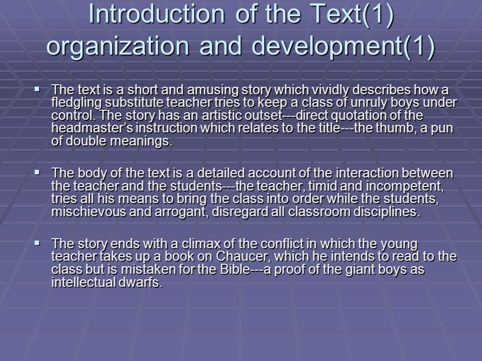 Introduction of the Text(1) organization and development(1)  The text is a short and amusing story which vividly describes how a fledgling substitute teacher tries to keep a class of unruly boys under control.