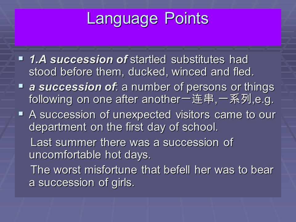 Language Points  1.A succession of startled substitutes had stood before them, ducked, winced and fled.