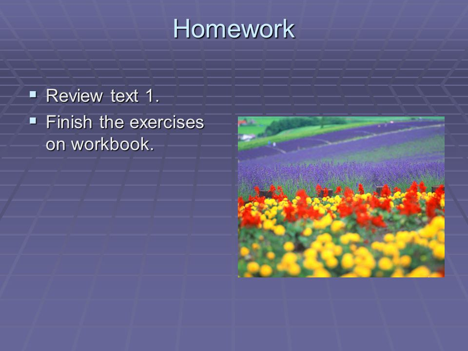 Homework  Review text 1.  Finish the exercises on workbook.