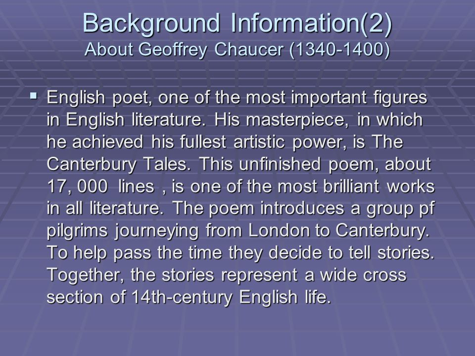 Background Information(2) About Geoffrey Chaucer (1340-1400)  English poet, one of the most important figures in English literature.