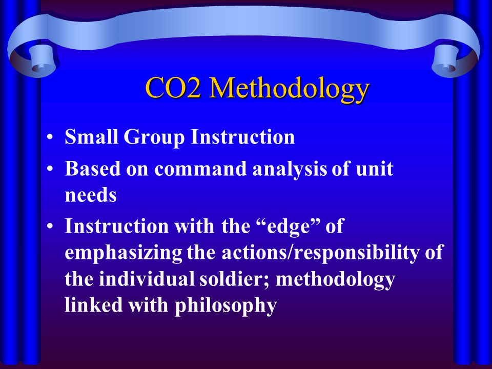 "CO2 Methodology Small Group Instruction Based on command analysis of unit needs Instruction with the ""edge"" of emphasizing the actions/responsibility"