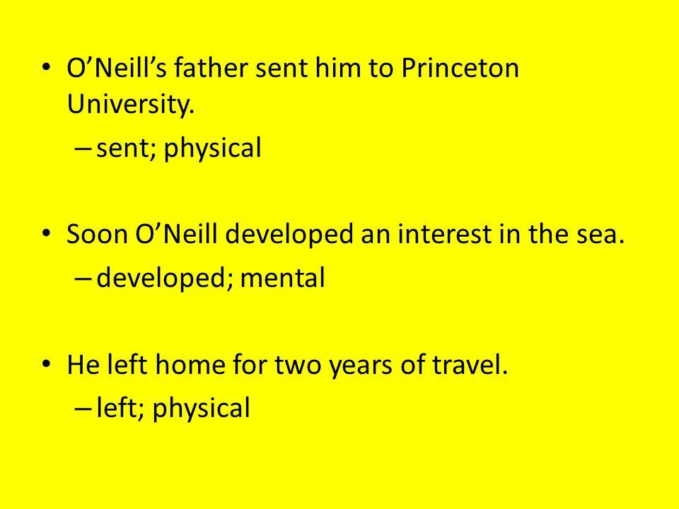 Later, a drama teacher at Harvard University inspired O'Neill.