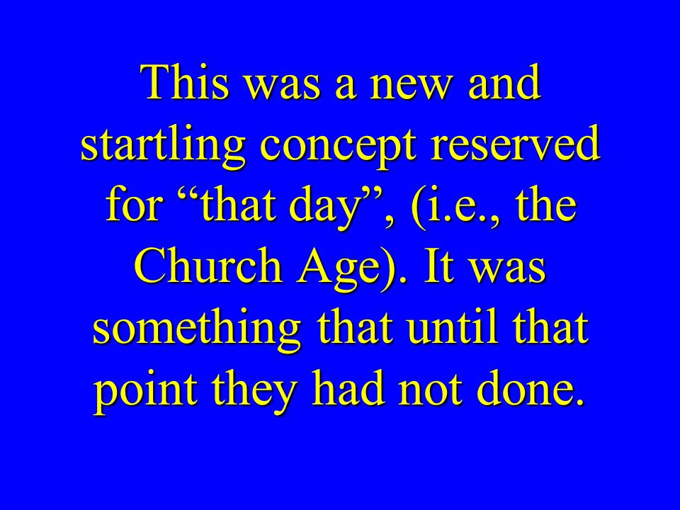 This was a new and startling concept reserved for that day , (i.e., the Church Age).