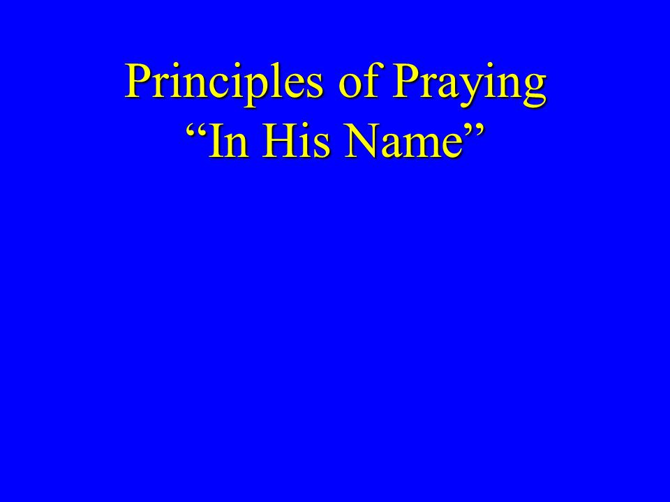 Principles of Praying In His Name