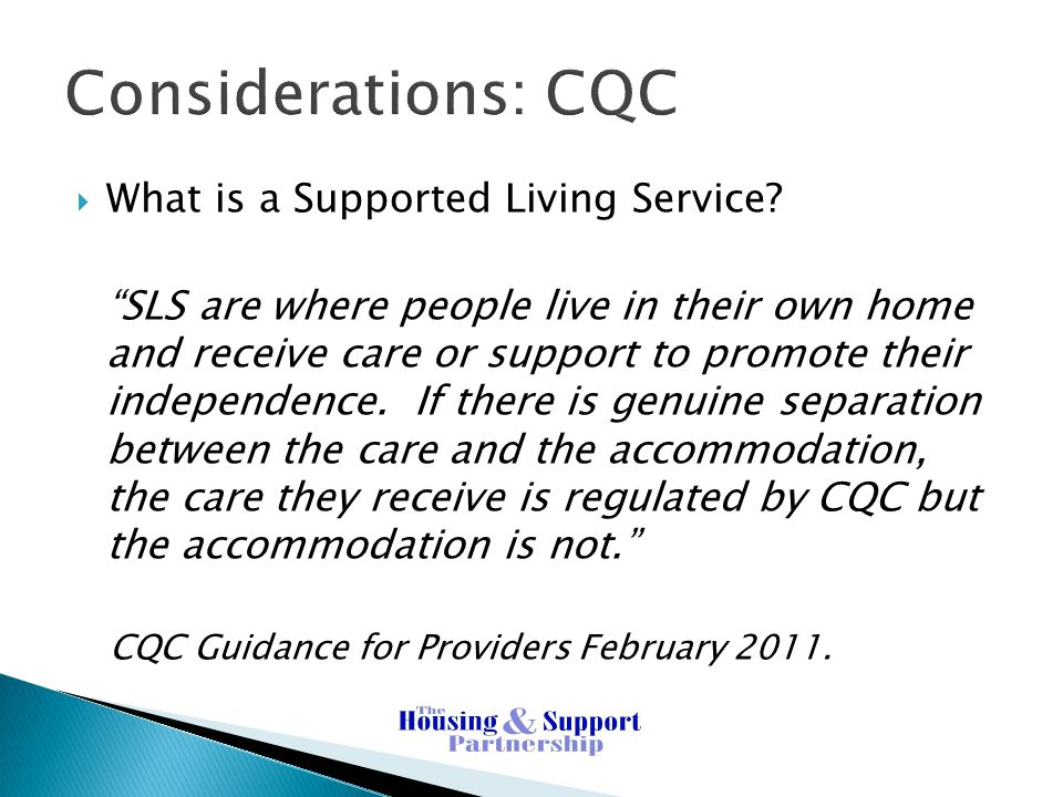 Considerations: CQC  What is a Supported Living Service.