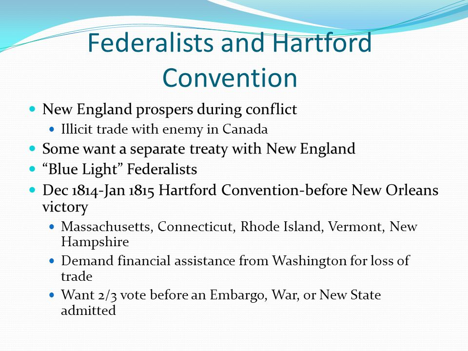 Federalists and Hartford Convention New England prospers during conflict Illicit trade with enemy in Canada Some want a separate treaty with New Engla