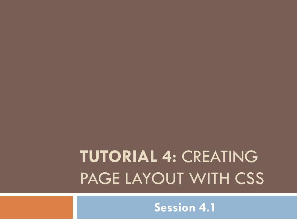 TUTORIAL 4: CREATING PAGE LAYOUT WITH CSS Session 4.1