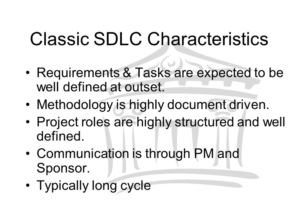 Classic SDLC Characteristics Requirements & Tasks are expected to be well defined at outset.