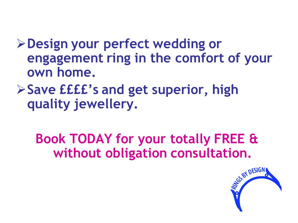  Design your perfect wedding or engagement ring in the comfort of your own home.