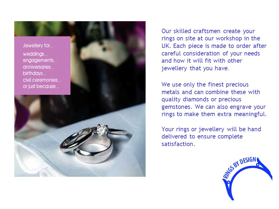 Our skilled craftsmen create your rings on site at our workshop in the UK.
