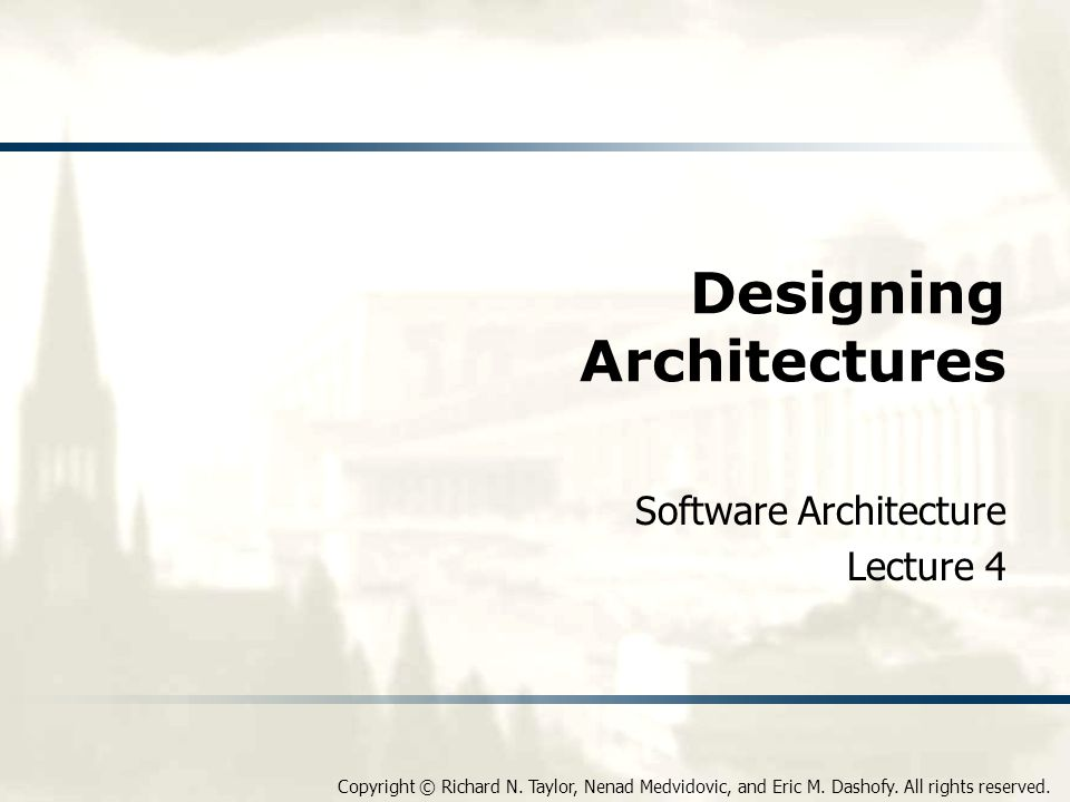Software Architecture: Foundations, Theory, and Practice How Do You Design.