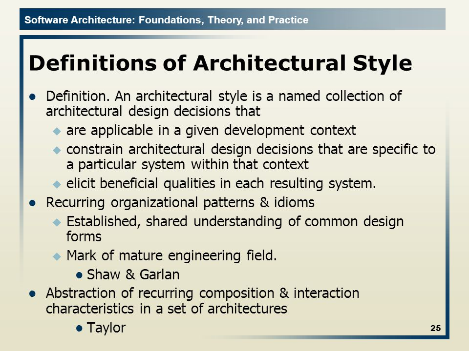 Software Architecture: Foundations, Theory, and Practice Definitions of Architectural Style Definition.