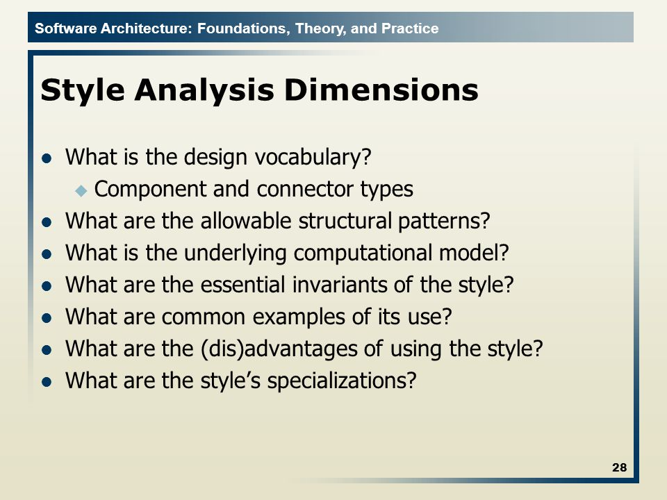 Software Architecture: Foundations, Theory, and Practice Style Analysis Dimensions What is the design vocabulary.