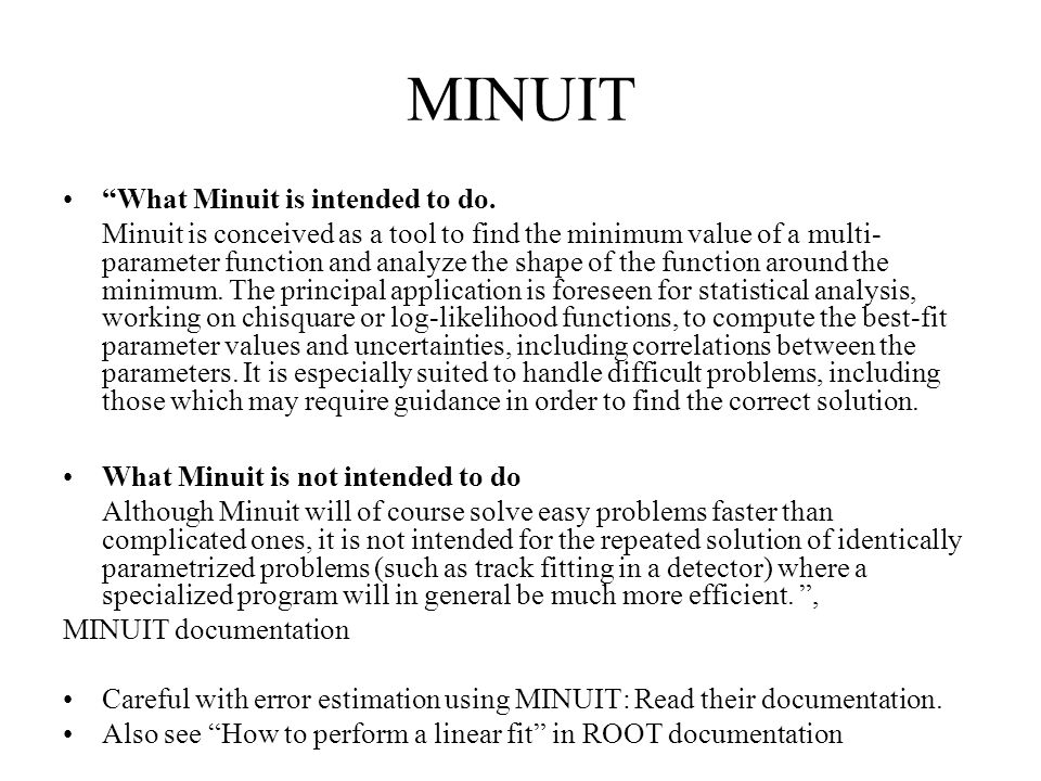 """MINUIT """"What Minuit is intended to do. Minuit is conceived as a tool to find the minimum value of a multi- parameter function and analyze the shape of"""