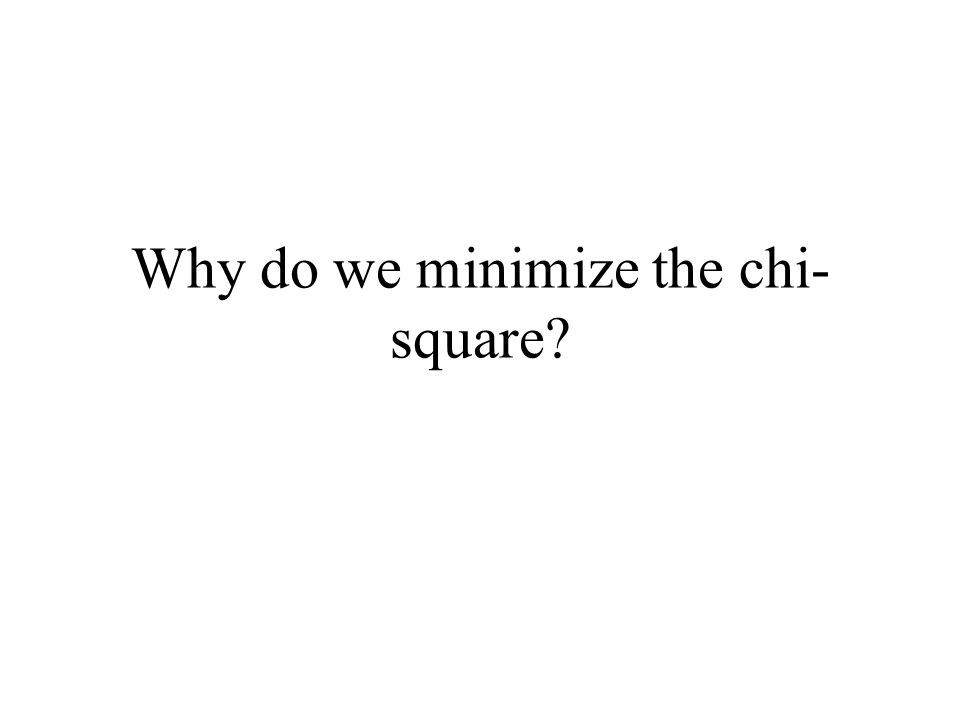 Why do we minimize the chi- square?