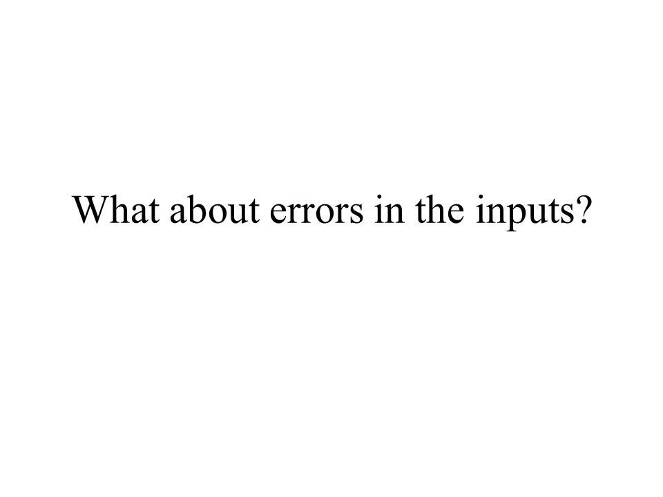 What about errors in the inputs?