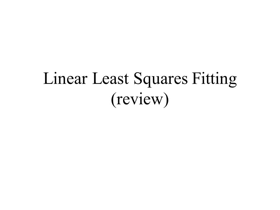 Linear Least Squares Fitting (review)
