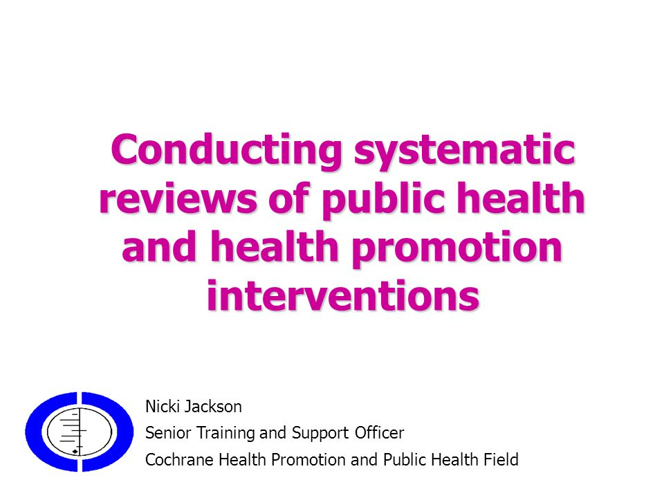 Overview Background to systematic reviews International systematic review initiatives Resources required Setting the scope of your review Asking an answerable question Searching for studies Data abstraction Principles of critical appraisal Synthesis of evidence Interpretation of results Writing the systematic review