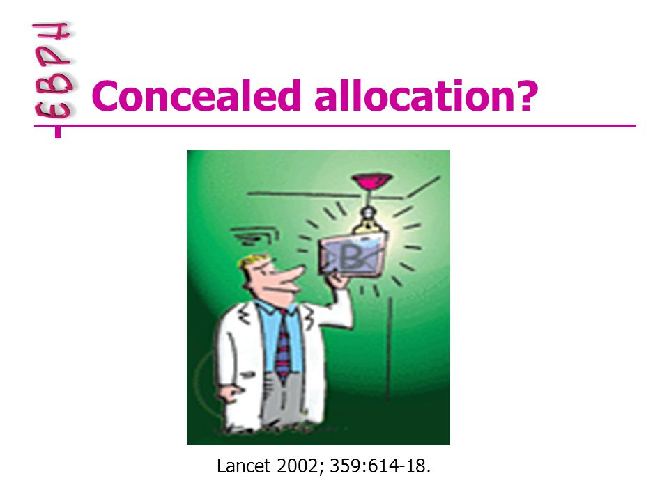Concealed allocation Lancet 2002; 359:614-18.