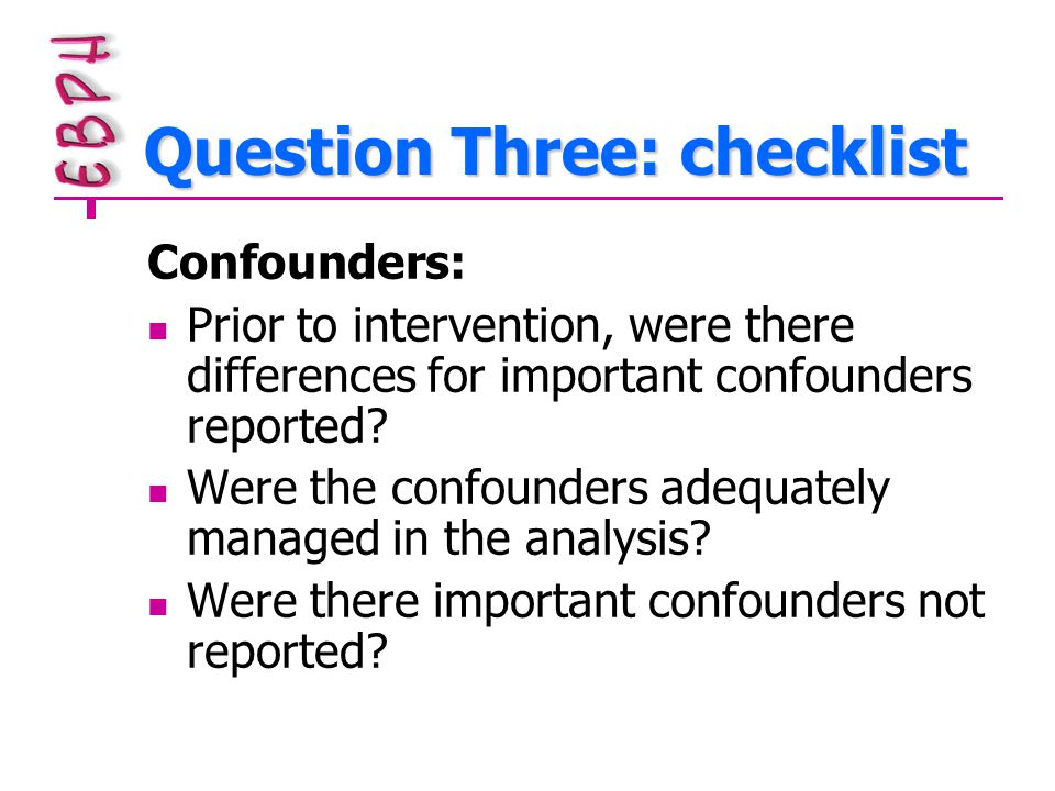 Question Three: checklist Confounders: Prior to intervention, were there differences for important confounders reported.