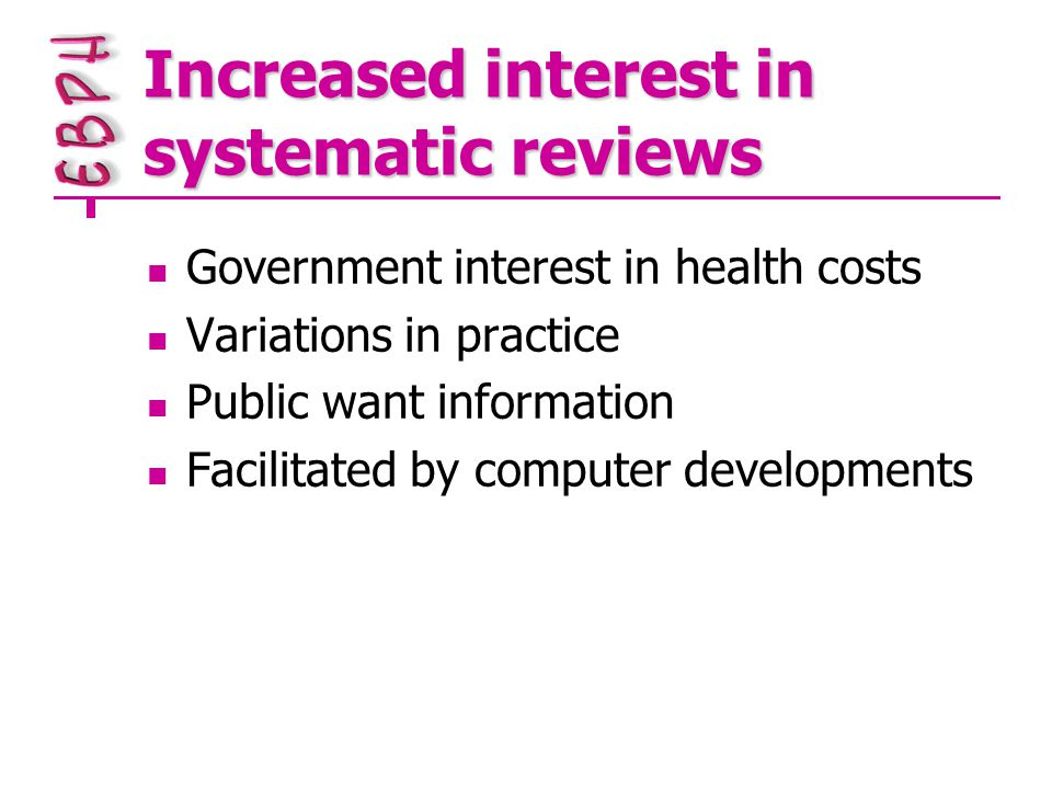 Increased interest in systematic reviews Government interest in health costs Variations in practice Public want information Facilitated by computer developments