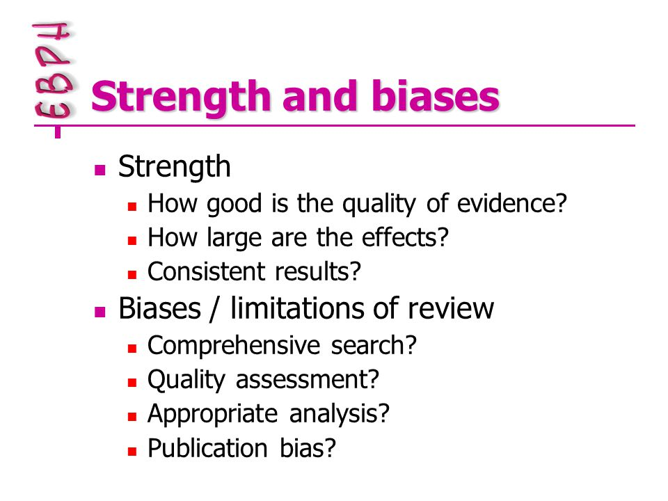 Strength and biases Strength How good is the quality of evidence.