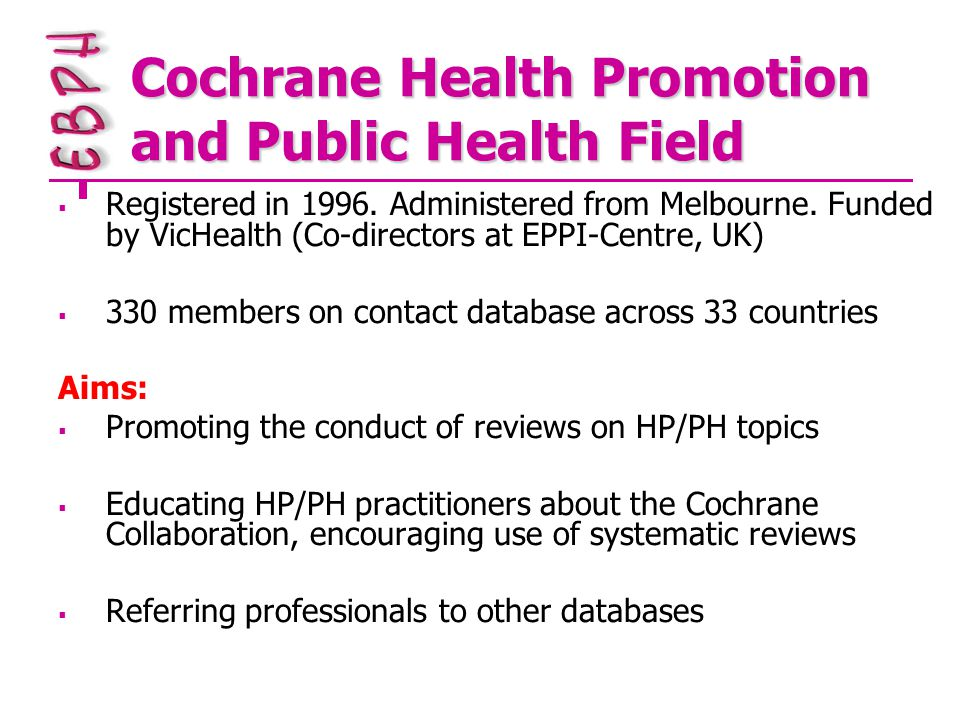 Cochrane Health Promotion and Public Health Field  Registered in 1996.