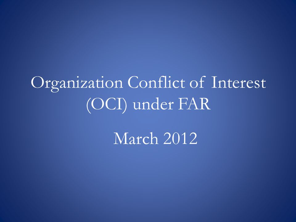 OCI: Potential Future Direction – Annual Contractor Certification Contractor Annual Certification of Compliance with the Terms of the Approved OCI Mitigation Plan – Certification by a Senior Company official – Certify at contract award, annually for the duration of the contract, and at the conclusion of the contract