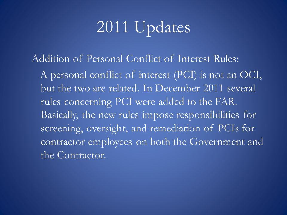 2011 Updates Addition of Personal Conflict of Interest Rules: A personal conflict of interest (PCI) is not an OCI, but the two are related. In Decembe