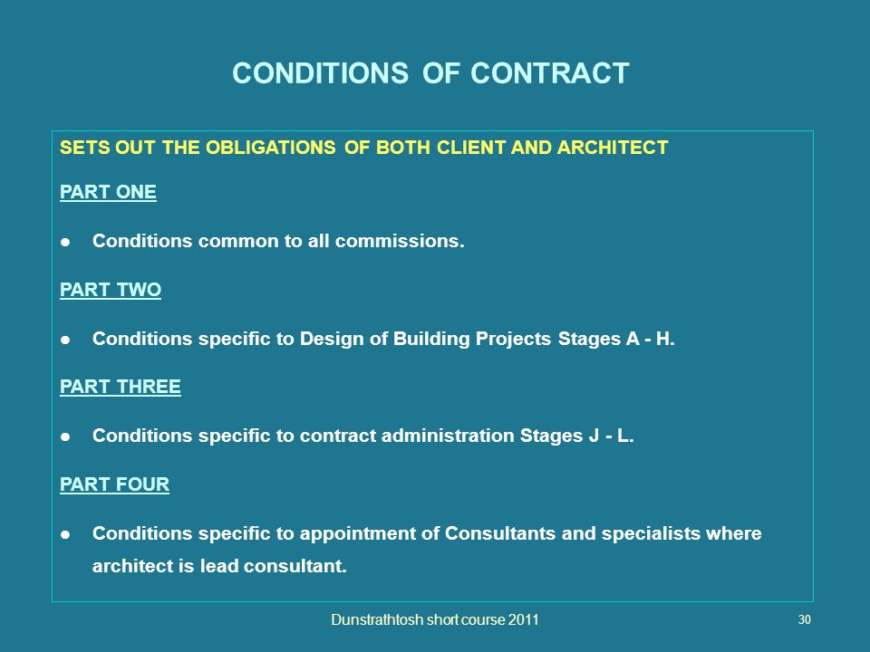 30 Dunstrathtosh short course 2011 CONDITIONS OF CONTRACT SETS OUT THE OBLIGATIONS OF BOTH CLIENT AND ARCHITECT PART ONE Conditions common to all commissions.