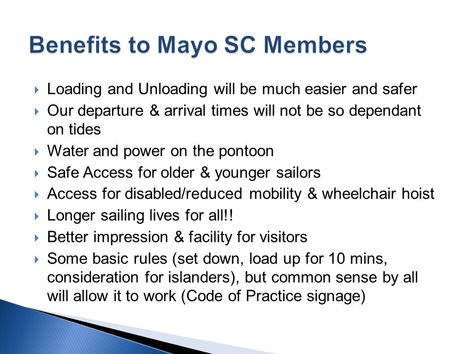  Loading and Unloading will be much easier and safer  Our departure & arrival times will not be so dependant on tides  Water and power on the pontoon  Safe Access for older & younger sailors  Access for disabled/reduced mobility & wheelchair hoist  Longer sailing lives for all!.