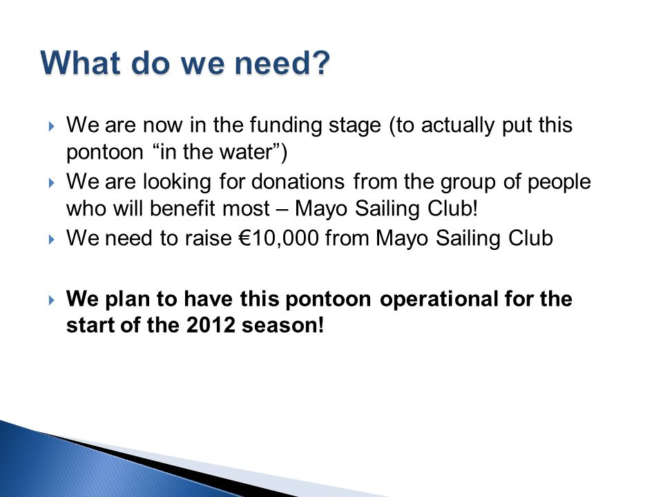  We are now in the funding stage (to actually put this pontoon in the water )  We are looking for donations from the group of people who will benefit most – Mayo Sailing Club.