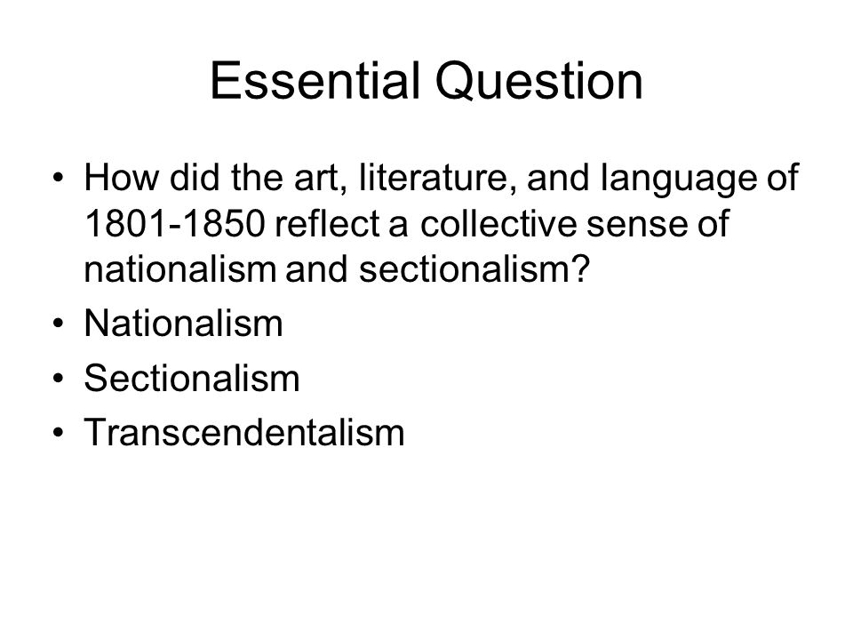 Essential Question How did the art, literature, and language of 1801-1850 reflect a collective sense of nationalism and sectionalism? Nationalism Sect