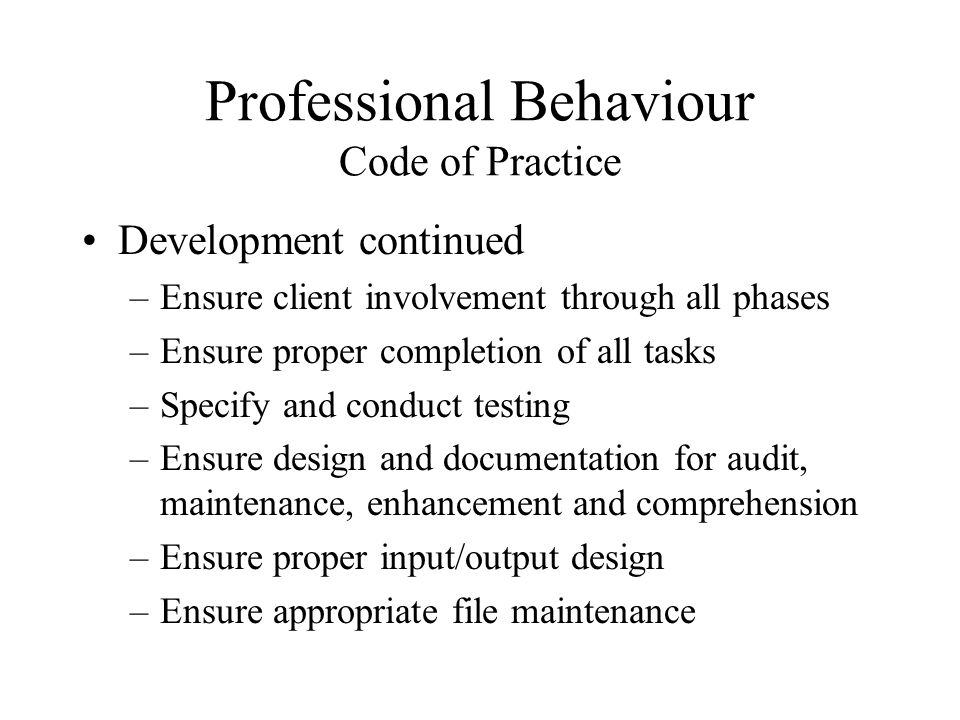 Professional Behaviour Code of Practice Development continued –Ensure client involvement through all phases –Ensure proper completion of all tasks –Sp