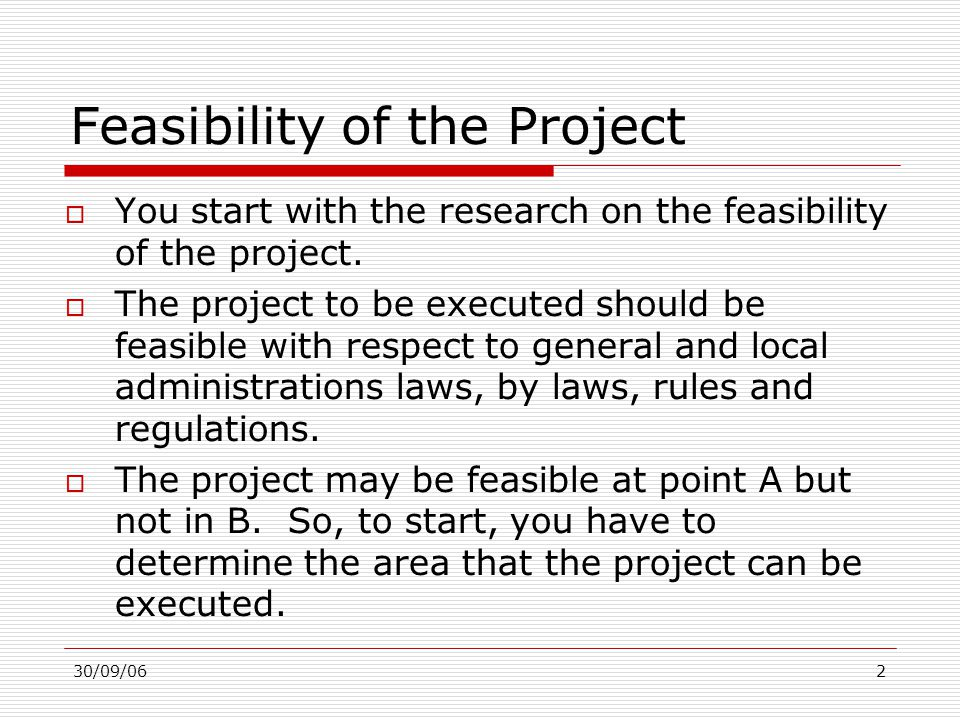 30/09/063 Technical Feasibility  The project must be technically feasible.