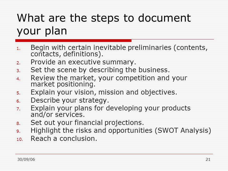 30/09/0621 What are the steps to document your plan 1. Begin with certain inevitable preliminaries (contents, contacts, definitions). 2. Provide an ex