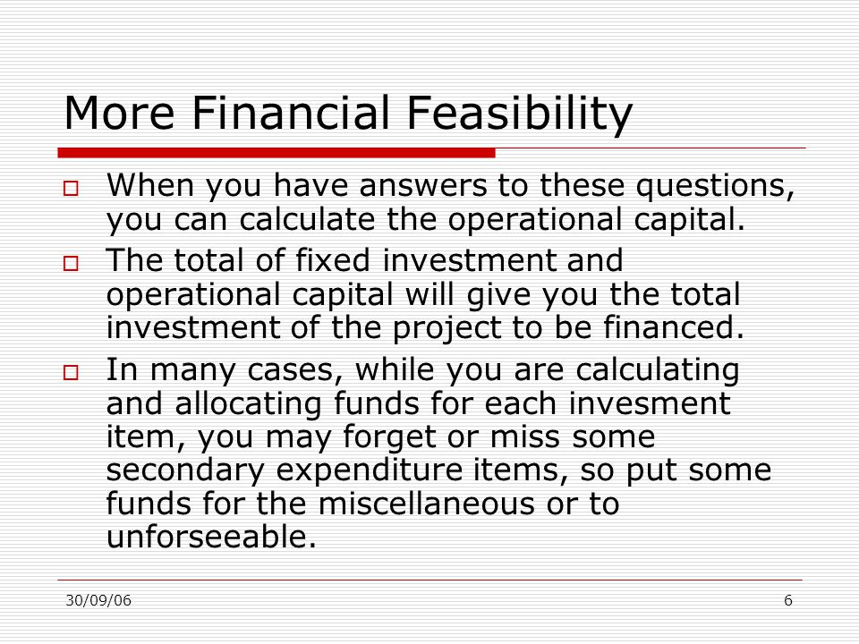 30/09/067 Technical Feasibility  A new project should be technically feasible.