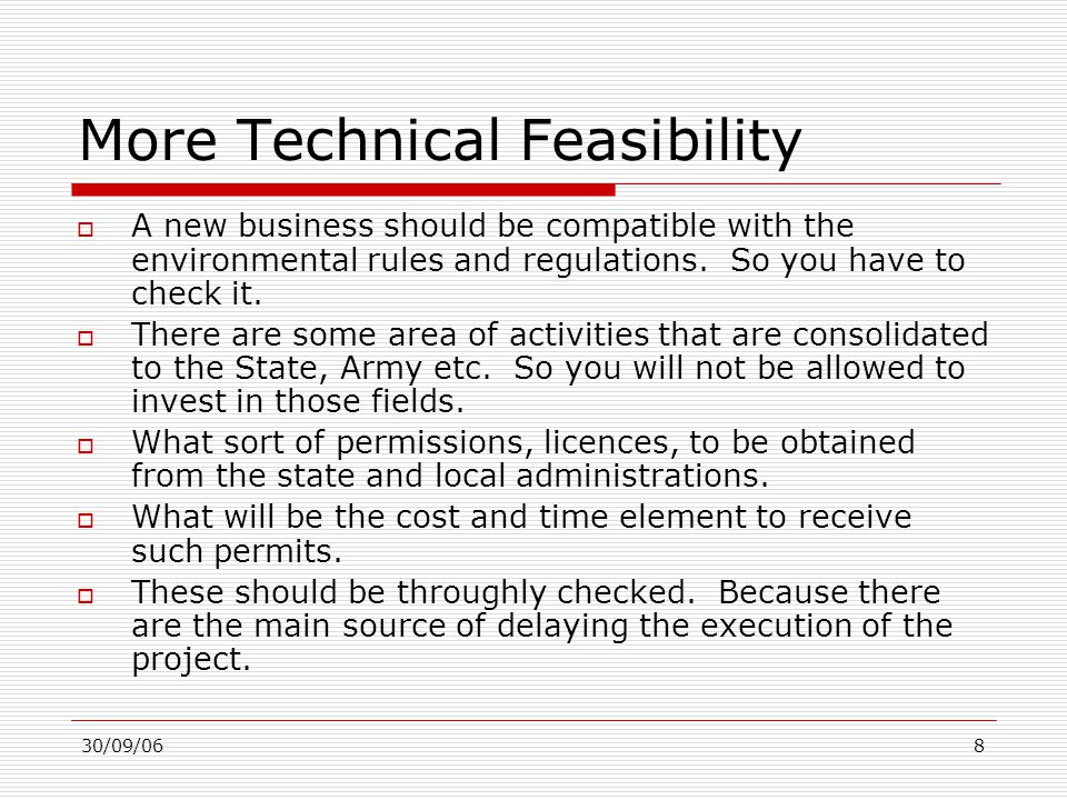 30/09/068 More Technical Feasibility  A new business should be compatible with the environmental rules and regulations. So you have to check it.  Th