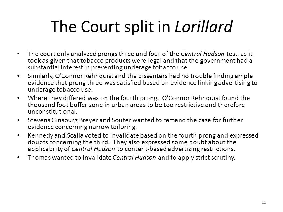 The Court split in Lorillard The court only analyzed prongs three and four of the Central Hudson test, as it took as given that tobacco products were