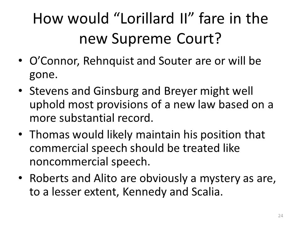 """How would """"Lorillard II"""" fare in the new Supreme Court? O'Connor, Rehnquist and Souter are or will be gone. Stevens and Ginsburg and Breyer might well"""