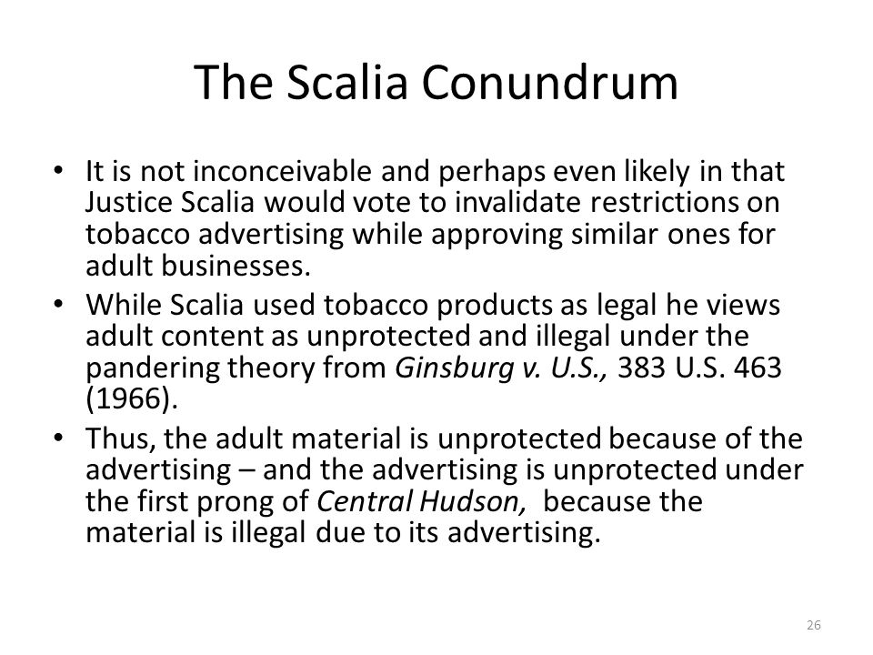 The Scalia Conundrum It is not inconceivable and perhaps even likely in that Justice Scalia would vote to invalidate restrictions on tobacco advertisi